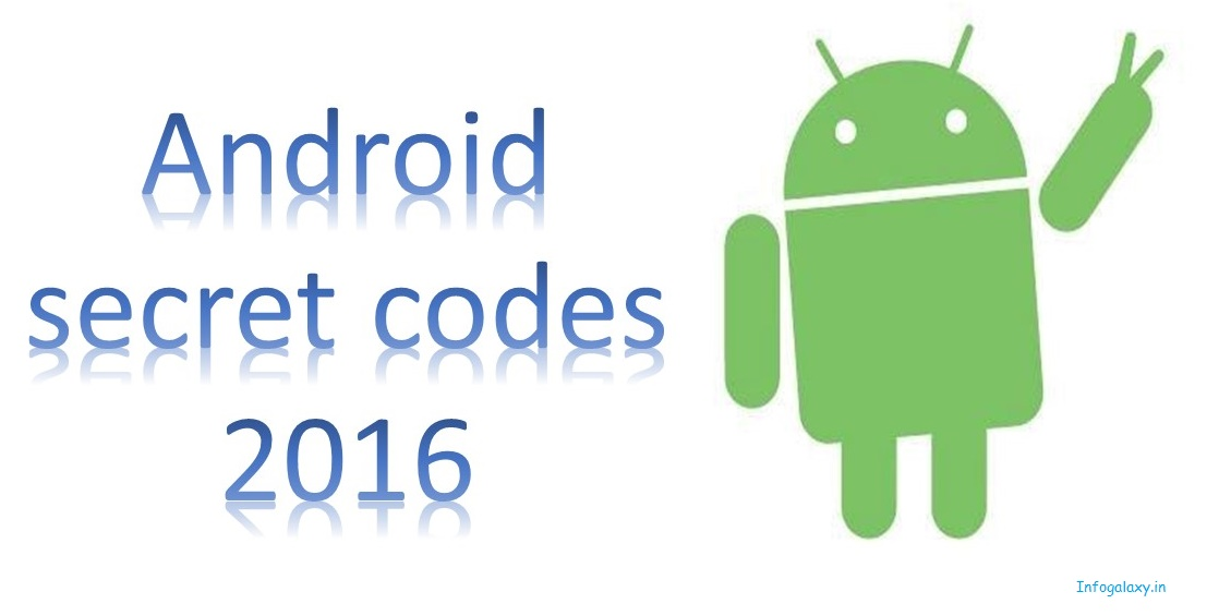 Android Secret Codes 2016-infogalaxy.in