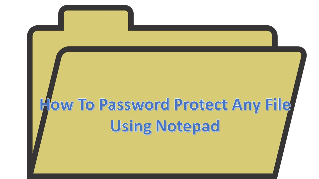 How To Password Protect Any File Using Notepad