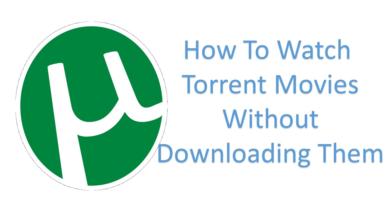How To Watch Torrent Movies Without Downloading Them