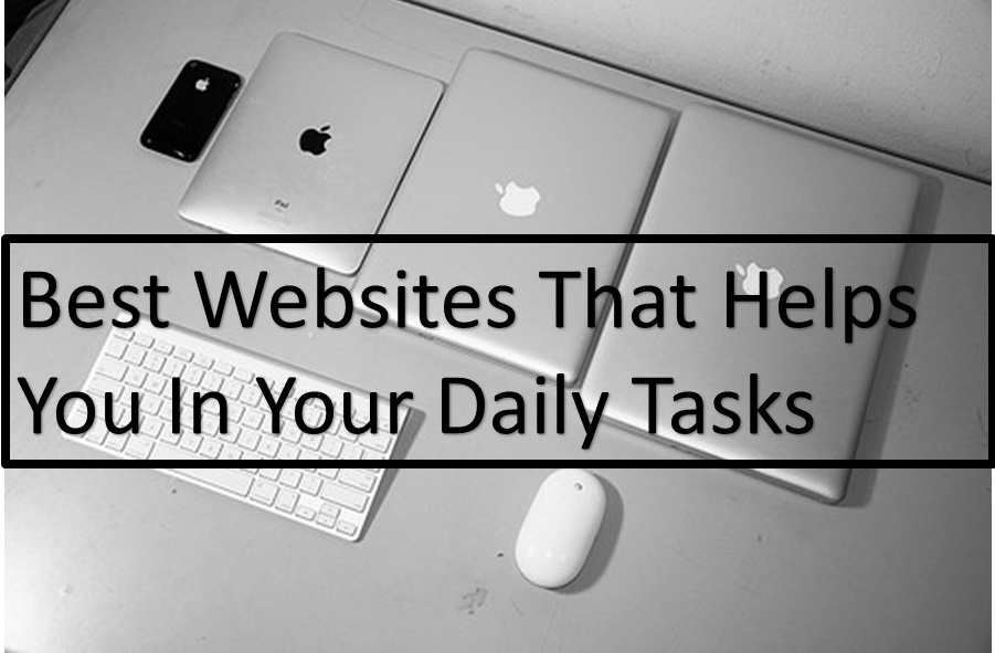 Best Websites That Helps You In Your Daily Tasks