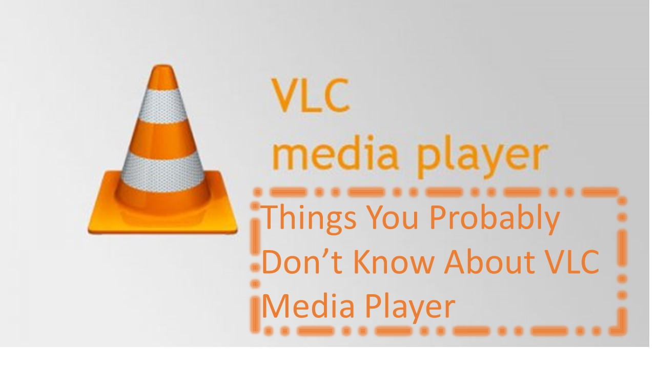 Things You Probably Don't Know About VLC Media Player