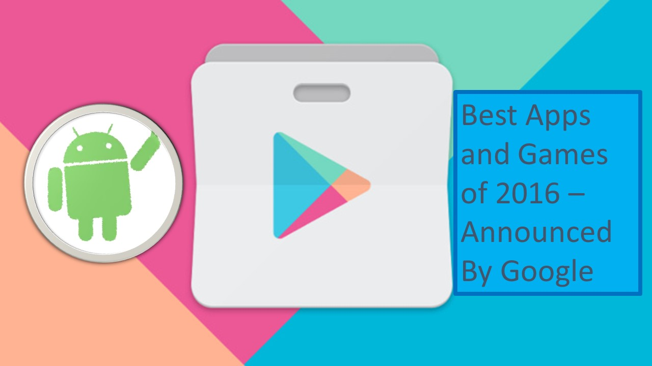 Google Releases The Best Apps And Games Of 2016