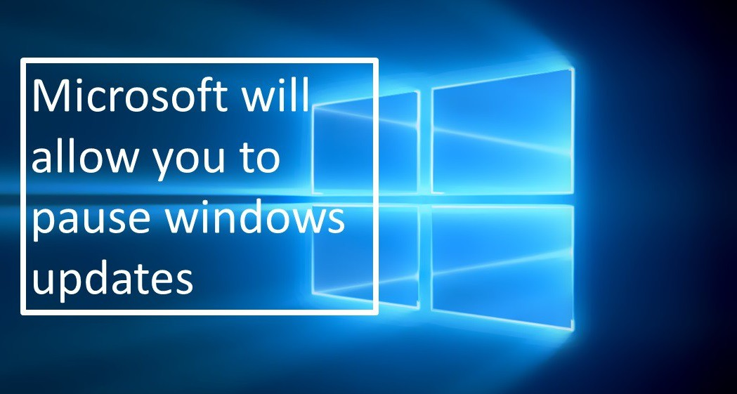 Microsoft Will Allow You To Pause Windows Updates